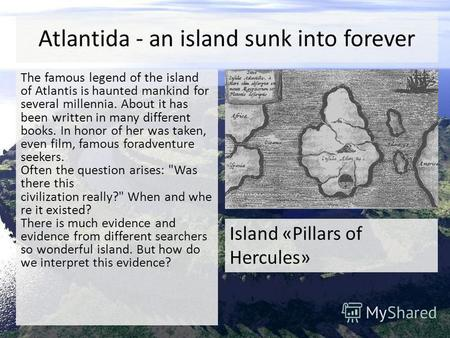 Atlantida - an island sunk into forever The famous legend of the island of Atlantis is haunted mankind for several millennia. About it has been written.