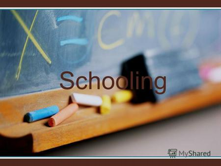 Schooling School is the main social environment for young people. At school we make out best friends.