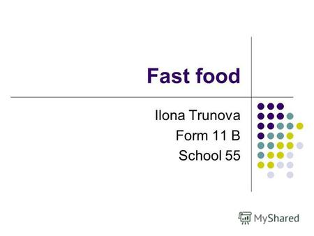 Fast food Ilona Trunova Form 11 B School 55. What is fast food and why is it so popular? Fast food refers to food that can be prepared and served quickly.