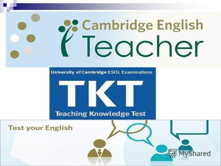 An overview of TKT The aims of TKT to test candidates knowledge of concepts related to language, language use and the background and practice of language.