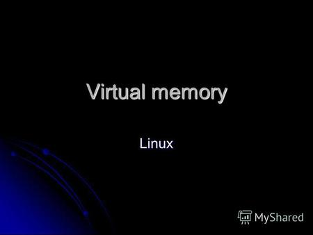 Virtual memory Linux. Ներածություն Kernel and user space work with virtual addresses (also called linear addresses) that are mapped to physical addresses.