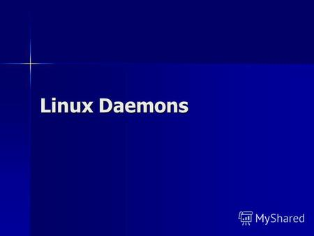 Linux Daemons. Agenda What is a daemon What is a daemon What Is It Going To Do? What Is It Going To Do? How much interaction How much interaction Basic.
