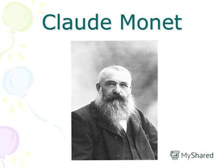 Claude Monet. Claude Monet also known as Oscar- Claude Monet or Claude Oscar Monet (14 November 1840,Paris,France – 5 December 1926, Giverny, France )