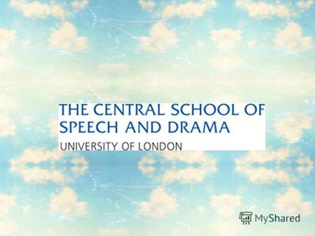 Here it is: The Central School of Speech and Drama combines the traditions of the conservatoire with the cutting edge innovation and enquiry of the best.