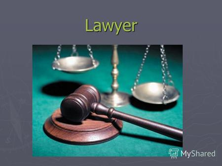 Lawyer Lawyer (from the Latin. Jus or juris - right) (German Jurist) people with a legal background lawyer, a scientist who has studied law practical activities.