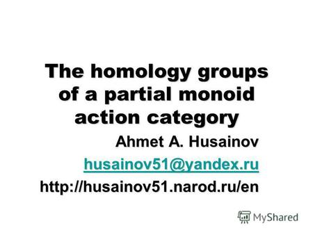 The homology groups of a partial monoid action category Ahmet A. Husainov husainov51@yandex.ru husainov51@yandex.ru.