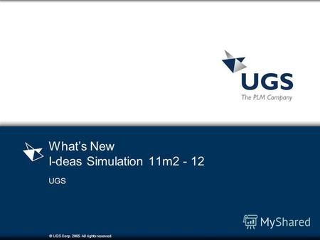 © UGS Corp. 2005. All rights reserved. Whats New I-deas Simulation 11m2 - 12 UGS.