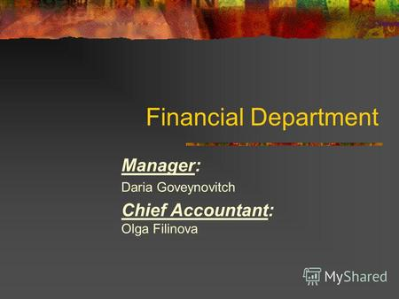 Financial Department Manager: Daria Goveynovitch Chief Accountant: Olga Filinova.