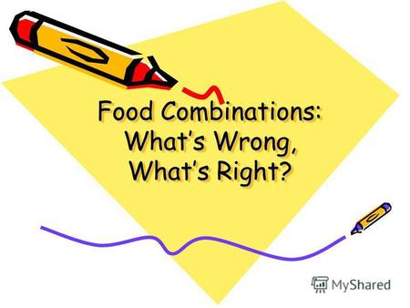 Food Combinations: Whats Wrong, Whats Right?. Eat fruits alone as they get digested very quickly. When eaten with any other food like cereals and meats.