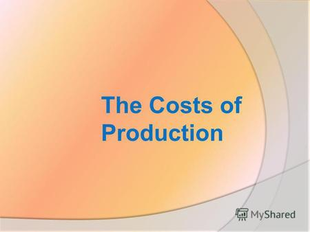 The Costs of Production. How firms compare revenues and costs in determining how much to produce? Explicit and implicit costs Law of diminishing returns.