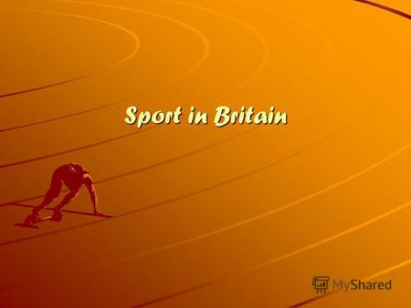 Sport in Britain What kinds of sport do you know?