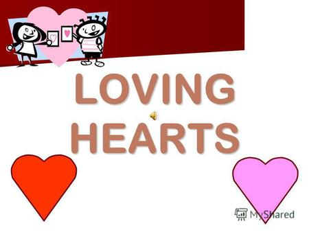 LOVING HEARTS. CHOOSE a HEART ! CHOOSE a HEART ! 1 3 4 2 5 6 7 8 9 10 11 12 13 14.
