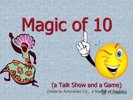 Magic of 10 (a Talk Show and a Game) (made by Antonenko I.G., a teacher of English)
