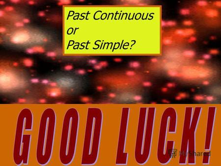 Past Continuous or Past Simple?. Choose the number: 121112 341314 561516 781718 9101920.