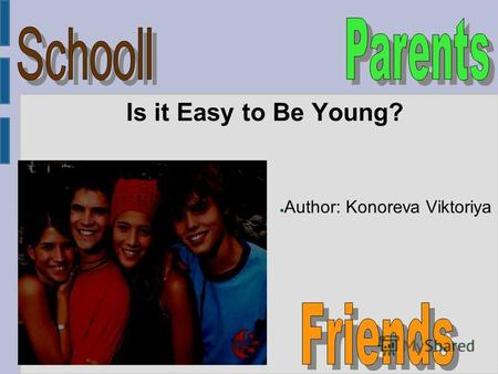 Is it Easy to Be Young? Author: Konoreva Viktoriya.