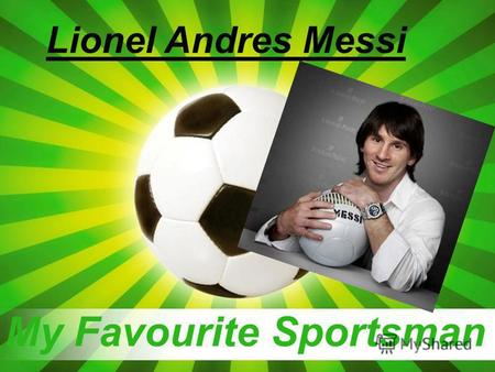 Powerpoint Templates Page 1 Powerpoint Templates My Favourite Sportsman Lionel Andres Messi.
