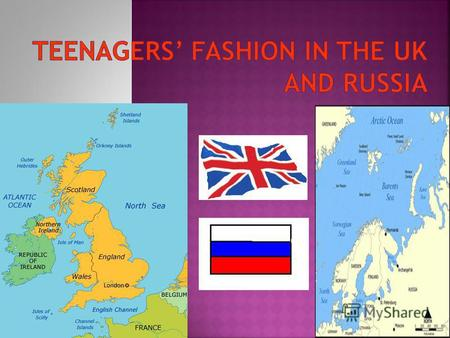 The UK -- 1. Teenagers views on fashion 2. Schools Uniform 3. Famous shops and brands Russia.