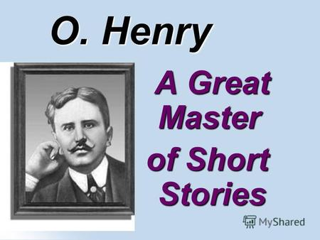 О. Henry A Great Master A Great Master of Short Stories.