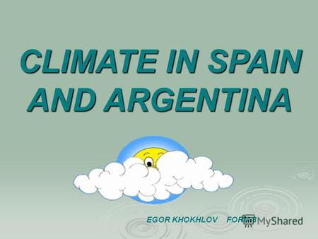 CLIMATE IN SPAIN AND ARGENTINA EGOR KHOKHLOV FORM 8.