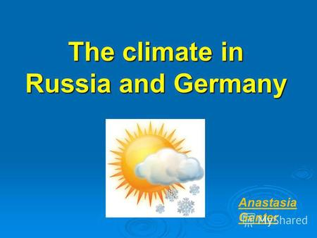 The climate in Russia and Germany Anastasia Genter.