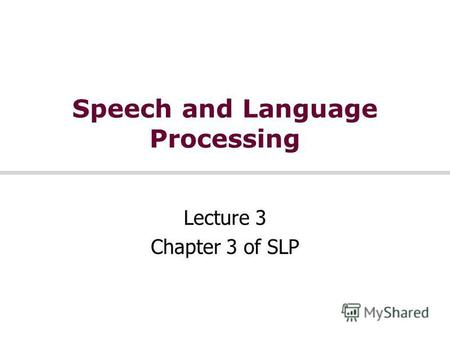 Speech and Language Processing Lecture 3 Chapter 3 of SLP.
