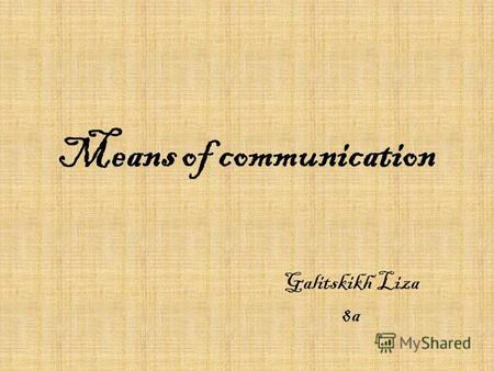 Means of communication Galitskikh Liza 8a. All of us know about means of communication.
