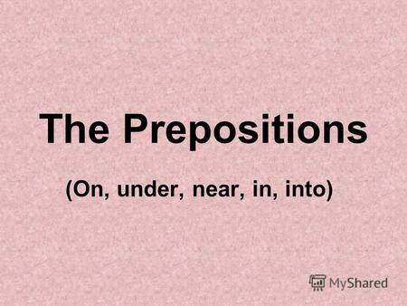 The Prepositions (On, under, near, in, into). 4 2 5 3 1 The book is on the table.