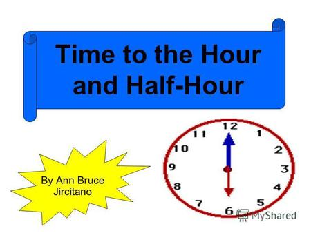 Time to the Hour and Half-Hour By Ann Bruce Jircitano.