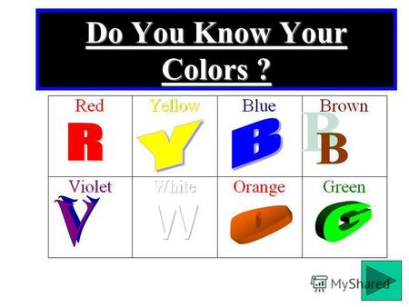 Do You Know Your Colors ? RED-RED-RED-RED-RED Red is the first of the PRIMARY Colors. The color red is found on things such as fire trucks.