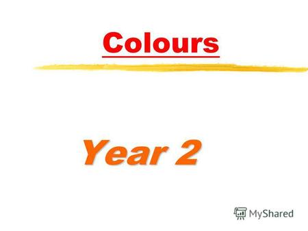 Colours Year 2. If we look around us, we can see many different colours.