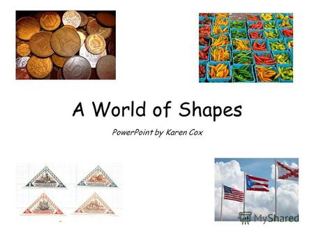 A World of Shapes PowerPoint by Karen Cox. The pie is a circle.