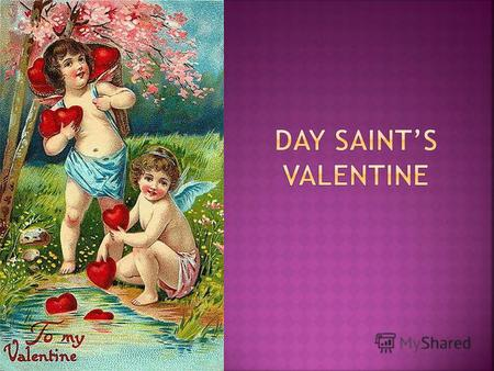 Saint Valentine's Day (commonly shortened to Valentine's Day) is an annual holiday held on February 14 celebrating love and affection between intimate.