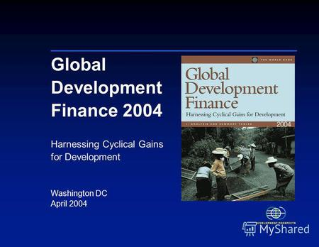 Global Development Finance 2004 Harnessing Cyclical Gains for Development Washington DC April 2004.