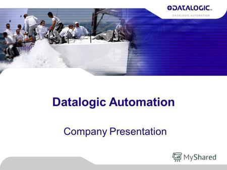 Datalogic Automation Company Presentation. Datalogic Automation Mission Be a leading worldwide player in the industrial automation market, providing high.