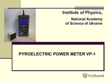 Institute of Physics, National Academy of Science of Ukraine PYROELECTRIC POWER METER VP-1.