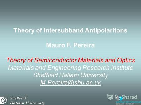Theory of Intersubband Antipolaritons Mauro F. Pereira Theory of Semiconductor Materials and Optics Materials and Engineering Research Institute Sheffield.