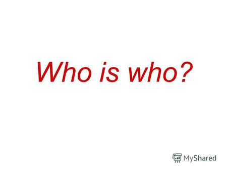 Who is who?. Mother Father Brother Grandmother Grandfather [ð]