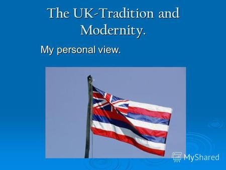 The UK-Tradition and Modernity. My personal view..