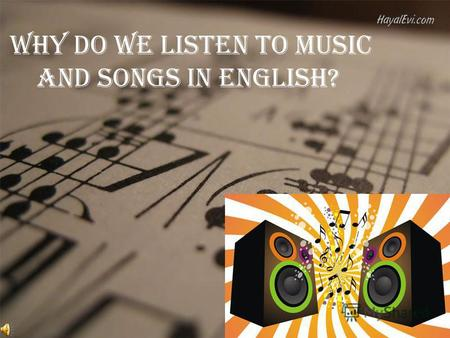 Why do we listen to music and songs in English?. Music is a form of art, through which we can transmit their moods and feelings. Basic elements and expressive.