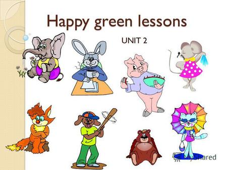Happy green lessons Happy green lessons UNIT 2. Eight Friends Eight Friends to not s s 1 2 3 4.