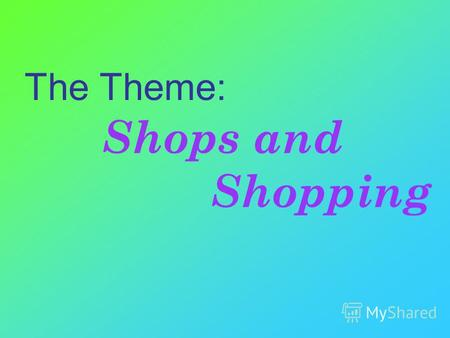 The Theme: Shops and Shopping. A BAKER`S A BUTHER`S.