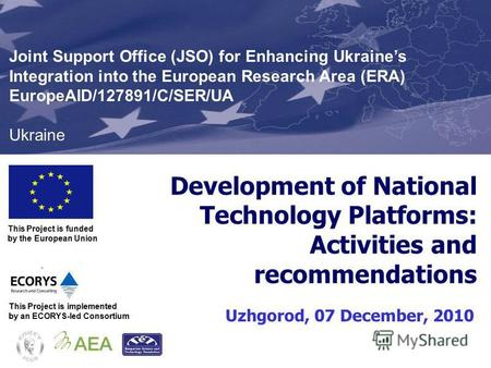 Development of National Technology Platforms: Activities and recommendations Uzhgorod, 07 December, 2010 This Project is funded by the European Union Joint.