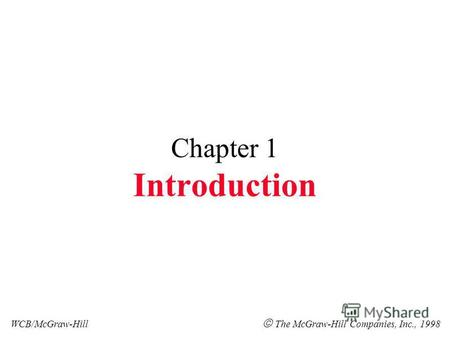 Chapter 1 Introduction WCB/McGraw-Hill The McGraw-Hill Companies, Inc., 1998.