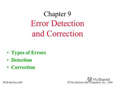 Chapter 9 Error Detection and Correction Types of Errors Detection Correction WCB/McGraw-Hill The McGraw-Hill Companies, Inc., 1998.