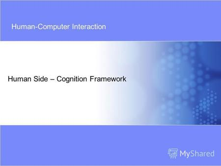 Human Side – Cognition Framework Human-Computer Interaction.