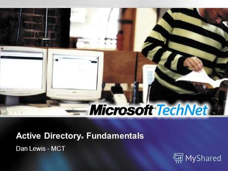 Active Directory ® Fundamentals Dan Lewis - MCT. Welcome to this TechNet Event FREE fortnightly technical newsletter: The TechNet Flash FREE regular technical.