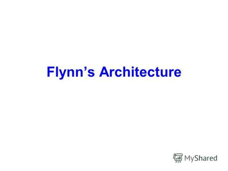 Flynns Architecture. SISD (single instruction and single data stream) SIMD (single instruction and multiple data streams) MISD (Multiple instructions.