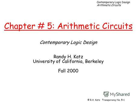 Contemporary Logic Design Arithmetic Circuits © R.H. Katz Transparency No. 5-1 Chapter # 5: Arithmetic Circuits Contemporary Logic Design Randy H. Katz.