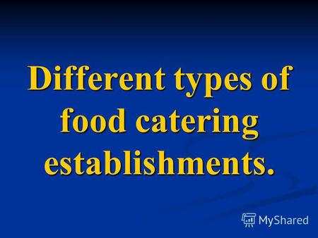 Different types of food catering establishments..