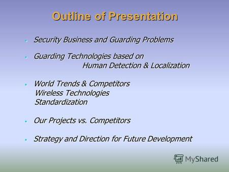 Outline of Presentation Security Business and Guarding Problems Security Business and Guarding Problems Guarding Technologies based on Guarding Technologies.